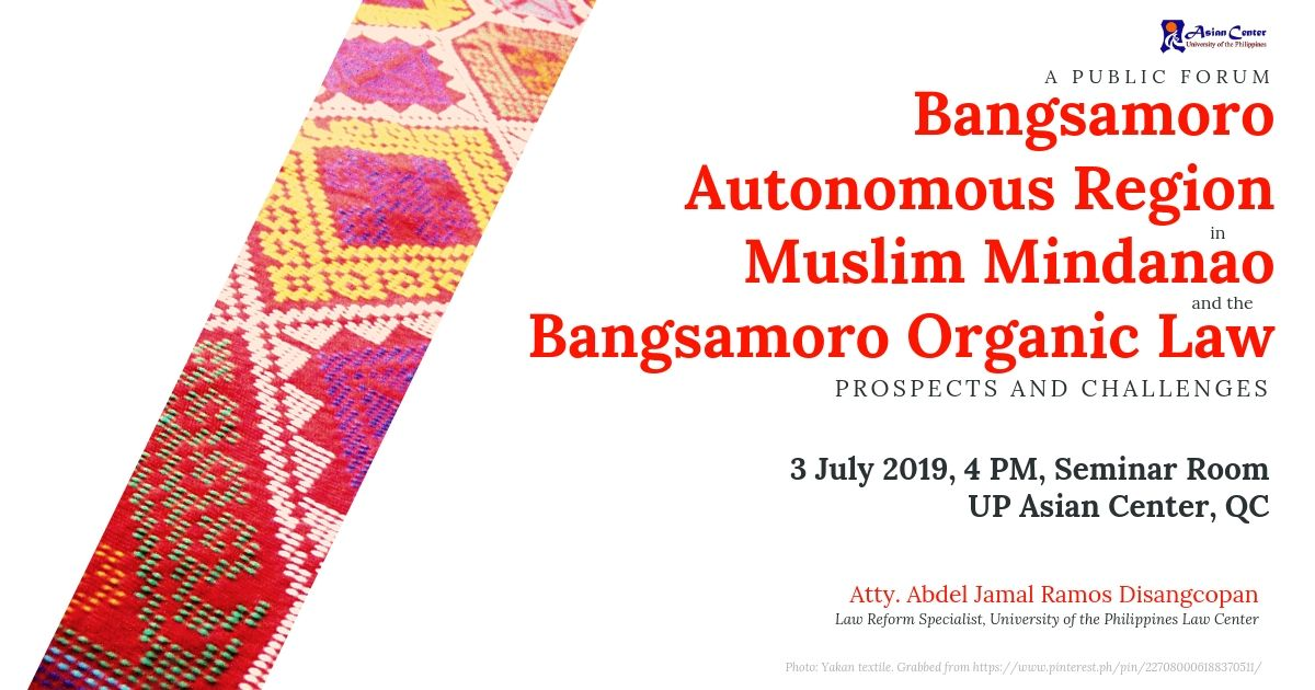Bangsamoro Autonomous Region in Muslim Mindanao and the Bangsamoro Organic Law: Prospects and Challenges | A Forum, 3 July