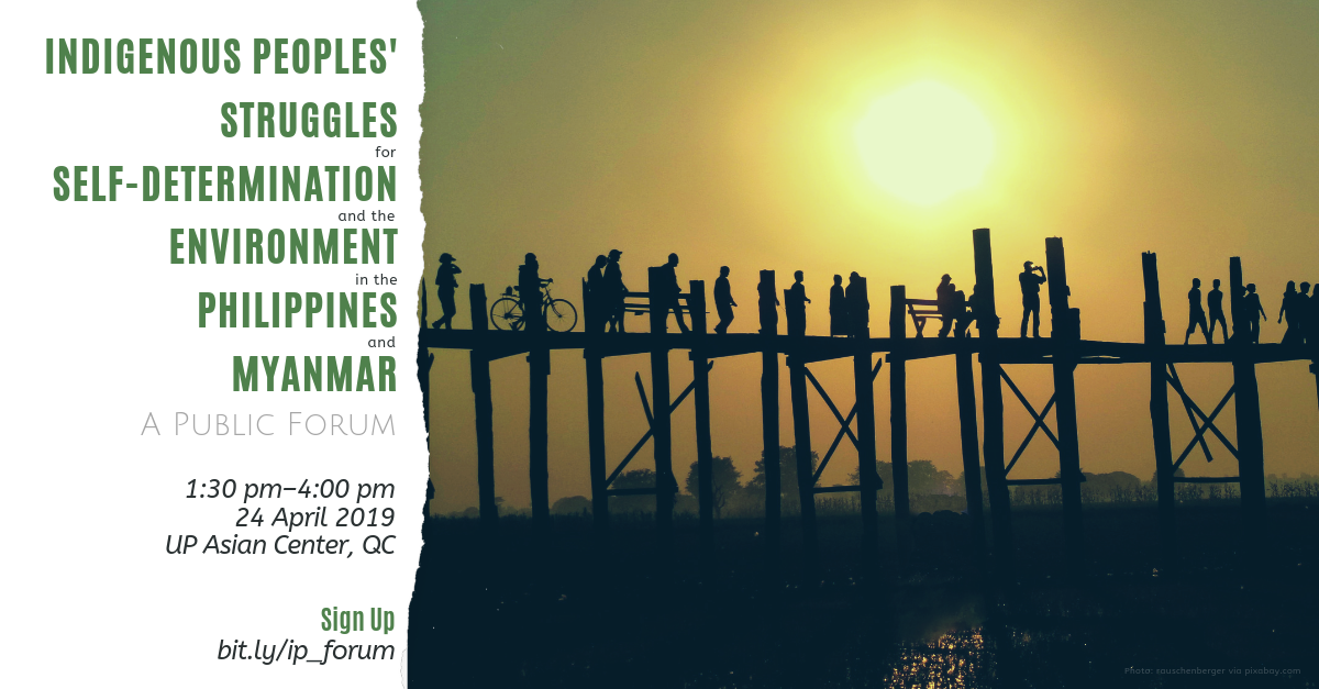 Indigenous Peoples' Struggles for Self-Determination and the Environment in the PH and Myanmar | A Forum, 24 April 2019