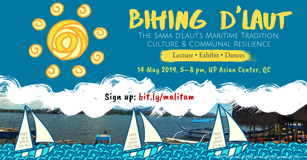 Bihing D'Laut: The Sama d'Laut's Maritime Tradition, Culture, & Communal Resilience | Lecture, Exhibit and Dances, 14 May 2019