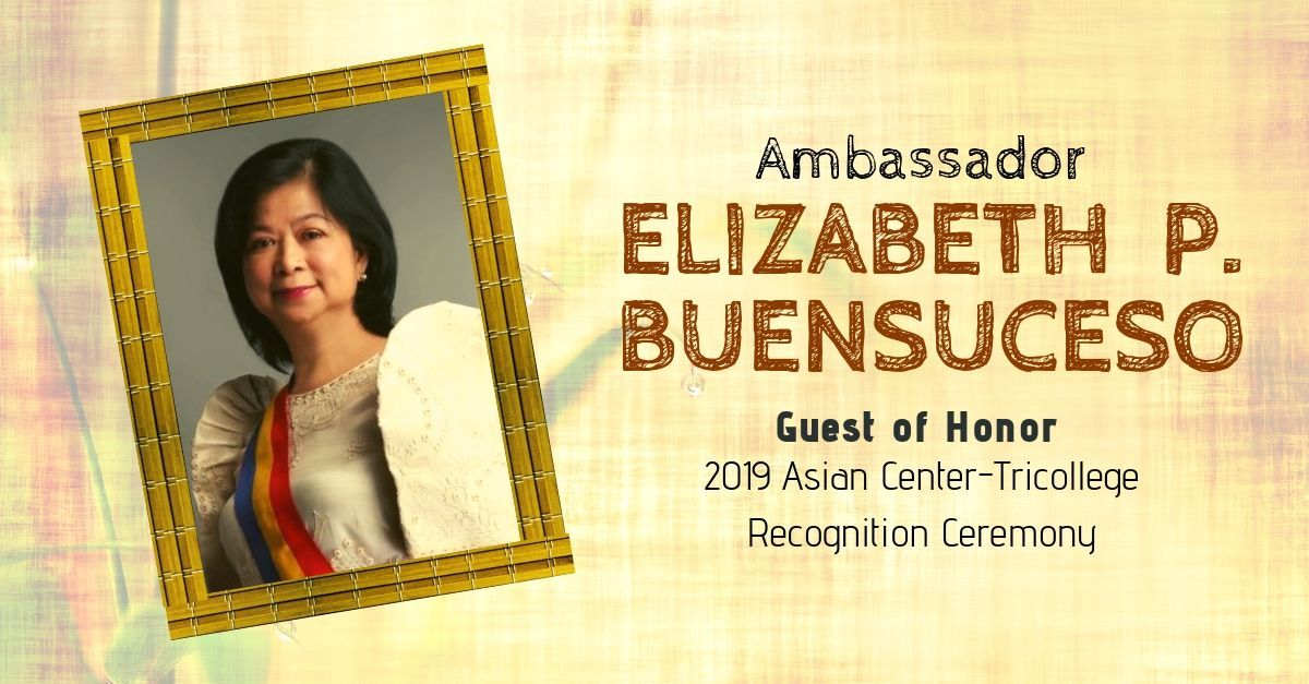 Ambassador Buensuceso to be Guest of Honor in 2019 Asian Center-Tricollege Recognition Ceremony